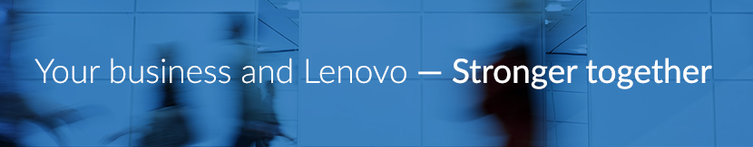 Your business and Lenovo - Stronger Together