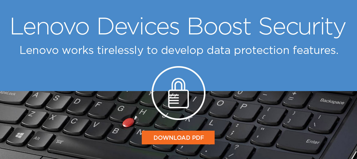Lenovo Devices Boost Security. Lenovo works tirelessly to develop data protection features.